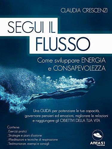 segui-il-flusso-come-sviluppare-energia-e-consapevolezza-italian-edition