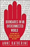 Image of Boundaries in an Overconnected World: Setting Limits to Preserve Your Focus, Privacy, Relationships, and Sanity