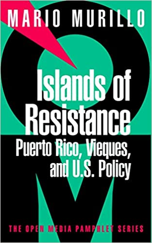 Islands of Resistance: Vieques, Puerto Rico, and U.S. Policy, Murillo, Mario
