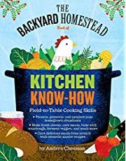 The Backyard Homestead Book of Kitchen Know-How: Field-to-Table Cooking Skills