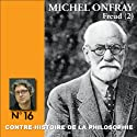 Contre-histoire de la philosophie 16.1 : Freud Speech by Michel Onfray Narrated by Michel Onfray