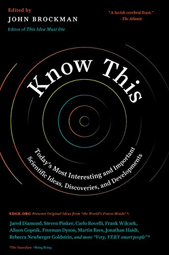 Know This: Today's Most Interesting and Important Scientific Ideas; Discoveries and Developments