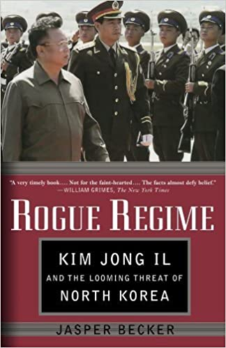 Rogue Regime: Kim Jong Il and the Looming Threat of North Korea by Jasper Becker (2006-10-09)