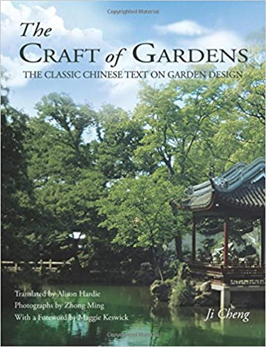 The Craft of Gardens The Classic Chinese Text on Garden Design