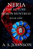 Neria the Future Demon Huntress, A. S. Johnson, 1482072319