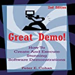 Great Demo!: How to Create and Execute Stunning Software Demonstrations | Peter Cohan