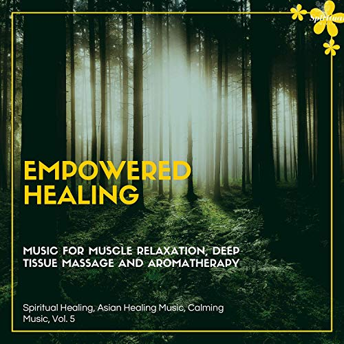 Empowered Healing (Music For Muscle Relaxation, Deep Tissue Massage And Aromatherapy) (Spiritual Healing, Asian Healing Music, Calming Music, Vol. 5) ()