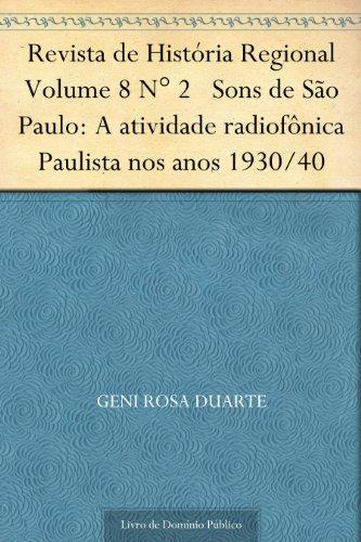 Revista de História Regional Volume 8 N° 2 Sons de São Paulo: A atividade radiofônica Paulista nos anos 1930-40