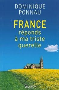 France, réponds à ma triste querelle par Dominique Ponnau