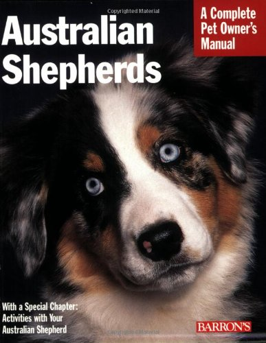 Australian Shepherds (Complete Pet Owner's Manual) 1