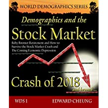 Demographics and the Stock Market Crash of 2018 and beyond: Baby Boomer Retirement and How to Survive the Stock Market Crash and The Coming Economic Depression (WDS: World Demographics Series Book 1)