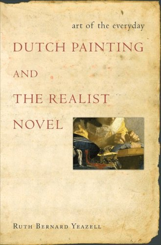 Download Art of the Everyday: Dutch Painting and the Realist Novel pdf