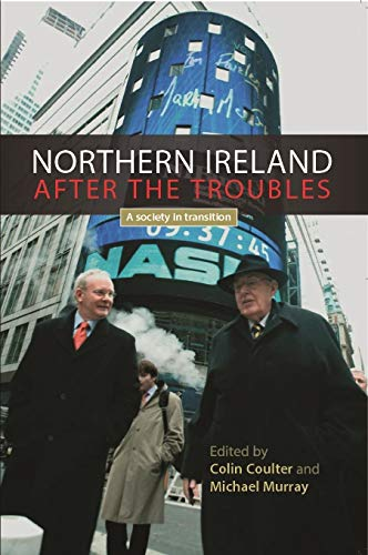 Northern Ireland after the troubles: A society in transition por Colin Coulter,Michael Murray