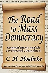 The Road to Mass Democracy: Original Intent and the Seventeenth Amendment