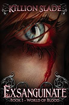 Exsanguinate - A Vampire Urban Fantasy Series (World of Blood Book 1) by [Slade, Killion]