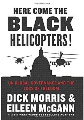 Here Come the Black Helicopters!: UN Global Governance and the Loss of Freedom by Broadside Books