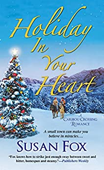 Holiday in Your Heart (A Caribou Crossing Romance) by [Fox, Susan]