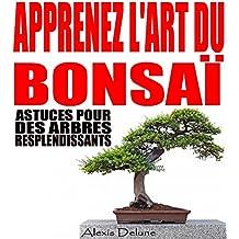 Apprenez l'art du Bonsaï: Astuces pour des arbres resplendissants (French Edition)