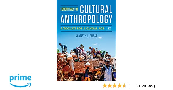 Essentials Of Cultural Anthropology A Toolkit For A Global Age