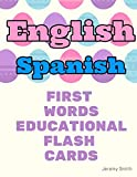 English Spanish First Words Educational Flash Cards: Learning basic vocabulary for boys girls toddlers baby kindergarten preschool and kids