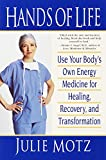 Hands of Life: Use Your Body's Own Energy Medicine for Healing, Recovery, and Transformation