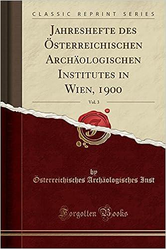 Jahreshefte des Österreichischen Archäologischen Institutes in Wien, 1900, Vol. 3 (Classic Reprint)