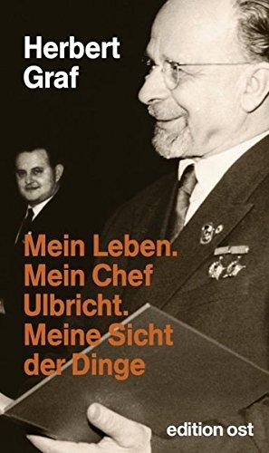 Mein Leben. Mein Chef Ulbricht. Meine Sicht der Dinge (edition ost)