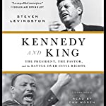 Kennedy and King: The President, the Pastor, and the Battle over Civil Rights | Steven Levingston
