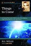 Things to Come: A Critical Text of the 1935 London First Edition, with an Introduction and Appendices (Annotated H. G. Wells)