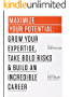 Maximize Your Potential: Grow Your Expertise, Take Bold Risks & Build an Incredible Career (The 99U Book Series 2) (English Edition)