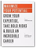 Maximize Your Potential: Grow Your Expertise,Take Bold Risks&Build an Incredible Career (99U Book 2)