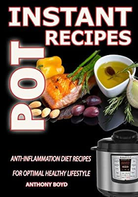 Instant Pot Recipes: Anti-Inflammation Diet Recipes For Optimal Healthy Lifestyle