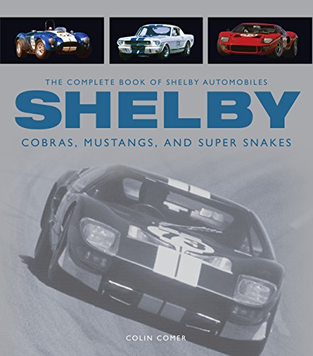 The Complete Book of Shelby Automobiles: Cobras, Mustangs, and Super Snakes (Complete Book Series) (Best Mustang Ever Built)