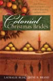 Colonial Christmas Brides, Irene B. Brand and Lauralee Bliss, 1597898171