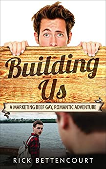 Building Us: A Gay Romantic Comedy and Adventure (Marketing Beef Gay Romance Book 2) by [Bettencourt, Rick]