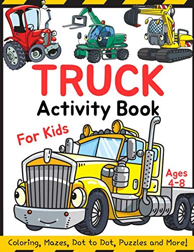 (Truck Activity Book for Kids Ages 4-8: Coloring, Mazes, Dot to Dot, Puzzles and More!)
