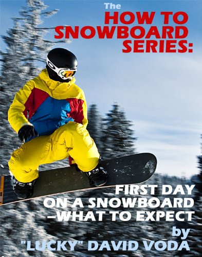 How to Snowboard: First Day on a Snowboard-What to Expect (English Edition)
