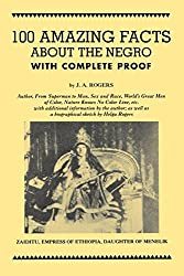 100 Amazing Facts About the Negro with Complete Proof: A Short Cut to The World History of The Negro
