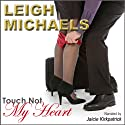 Touch Not My Heart Audiobook by Leigh Michaels Narrated by Jaicie Kirkpatrick