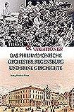 Thema und Variationen: Das Philharmonische Orchester Regensburg und seine Geschichte (Bayerische Geschichte)