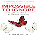 Impossible to Ignore: Creating Memorable Content to Influence Decisions Hörbuch von Carmen Simon Gesprochen von: Barbara Hawkins-Scott