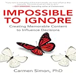 Impossible to Ignore: Creating Memorable Content to Influence Decisions   Carmen Simon