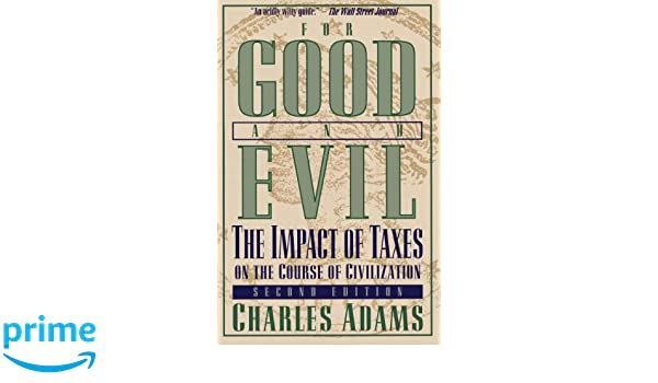 For Good and Evil: The Impact of Taxes on the Course of Civilization: Amazon.es: Charles Adams: Libros en idiomas extranjeros