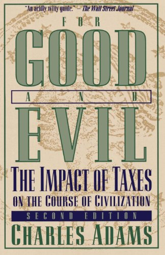 For Good and Evil: The Impact of Taxes on the Course of Civilization (Series; 2) Civilizations Series