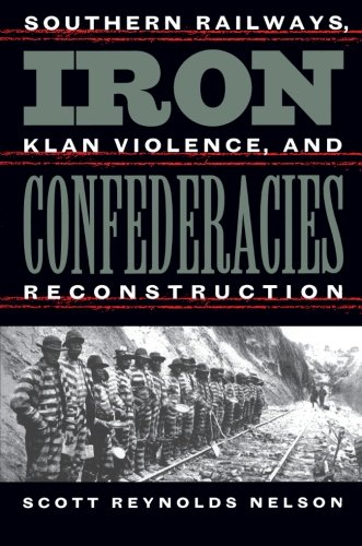 - Iron Confederacies: Southern Railways, Klan Violence, and Reconstruction