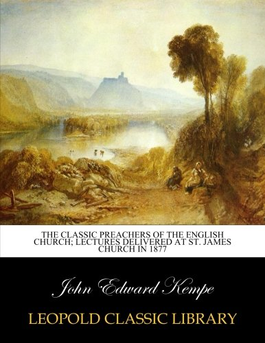 The classic preachers of the English Church; Lectures delivered at St. James Church in 1877 ebook