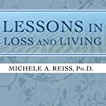 Lessons in Loss and Living: Hope and Guidance for Confronting Serious Illness and Grief | Michele A. Reiss