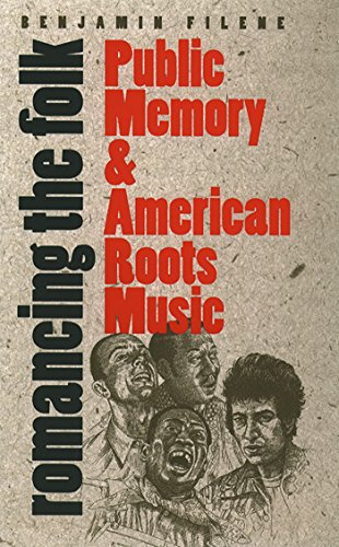 Romancing the Folk: Public Memory and American Roots Music (Cultural Studies of the United States) (Jazz Chess Band)