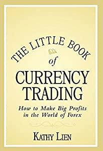 The Little Book of Currency Trading: How to Make Big Profits in the World of Forex: 2016