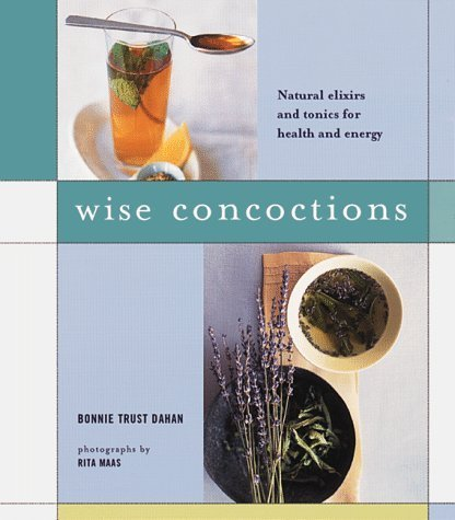 Wise Concoctions: Natural Elixers and Tonics for Health and Energy by Bonnie Trust Dahan (1998-10-01)